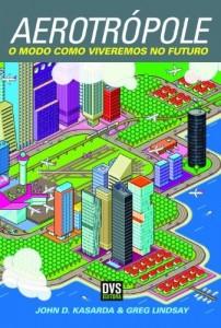 Baixar Aerotrópole – O modo como viveremos no futuro pdf, epub, eBook