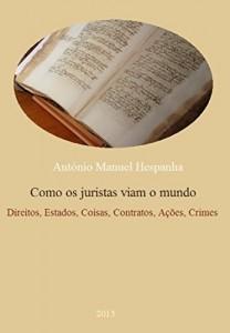 Baixar Como os juristas viam o mundo. 1550-1750: Direitos, estados, coisas, contratos, ações e crimes pdf, epub, eBook