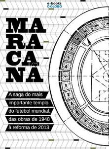 Baixar Maracanã – A saga do mais importante templo do futebol mundial, das obras de 1948 à reforma de 2013 pdf, epub, eBook