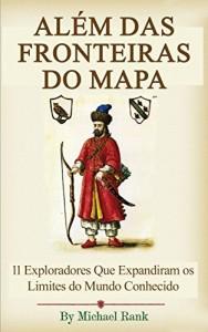Baixar Além das Fronteiras do Mapa:  11 Exploradores Que Expandiram os Limites do Mundo Conhecido pdf, epub, eBook