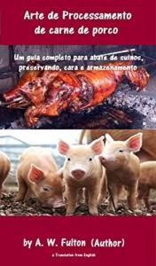 Baixar Arte de Processamento de carne de porco: A produção de porcos e cura da carne de porco Um guia completo aos suínos para abate, preservando, cura e armazenamento. pdf, epub, eBook