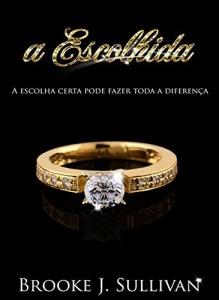 Baixar A Escolhida: A ESCOLHA CERTA PODE FAZER TODA A DIFERENÇA pdf, epub, eBook