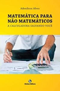 Baixar MATEMÁTICA PARA NÃO MATEMÁTICOS – a calculadora salvando você: uso da hp 12C, matemática financeira para cursos de gestão pdf, epub, eBook