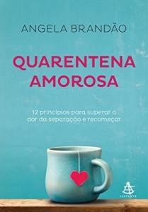 Baixar Quarentena amorosa: 12 princípios para superar a dor da separação e recomeçar pdf, epub, eBook