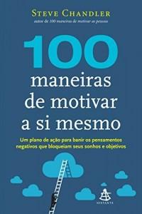 Baixar 100 maneiras de motivar a si mesmo: Um plano de ação para banir os pensamentos  negativos que bloqueiam seus sonhos e objetivos pdf, epub, eBook