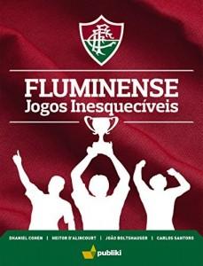 Baixar Fluminense: Jogos Inesquecíveis pdf, epub, ebook