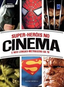 Baixar Super-Heróis No Cinema e Nos Longas-metragens da TV pdf, epub, eBook