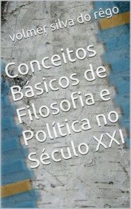 Baixar Conceitos Básicos de Filosofia e Política no Século XXI pdf, epub, eBook