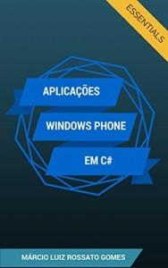 Baixar Aplicações Windows Phone em C#: Essentials (Desenvolvendo Aplicativos Windows Phone Livro 1) pdf, epub, eBook