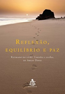 Baixar Reflexão, equilíbrio e paz: Inspirado no livro Caminhos e escolhas pdf, epub, eBook