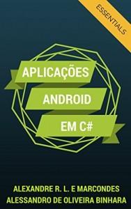 Baixar Aplicações Android em C#: Essentials (Desenvolvendo Aplicativos Android Livro 1) pdf, epub, eBook