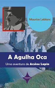 Baixar A Agulha Oca: Uma aventura de Arsène Lupin pdf, epub, ebook