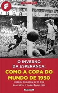 Baixar O inverno da esperança: como a Copa do Mundo de 1950 chegou ao Brasil e por que ela partiu o coração do país pdf, epub, ebook