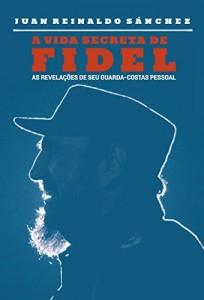 Baixar A vida secreta de Fidel – As revelações de seu guarda-costas pessoal pdf, epub, eBook