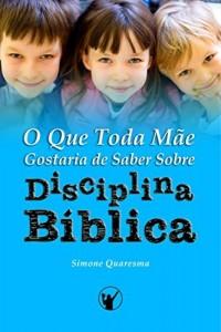 Baixar O Que Toda Mãe Gostaria de Saber Sobre Disciplina Bíblica pdf, epub, eBook
