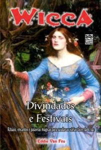 Baixar Wicca – Divindades e Festivais: Rituais, encantos e palavras mágicas para saudar as várias faces da vida. pdf, epub, ebook