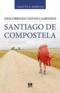 Baixar Descobrindo novos caminhos Santiago de Compostela pdf, epub, ebook