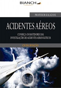 Baixar Acidentes Aéreos: Conheça os bastidores das investigações de acidentes aeronáuticos pdf, epub, ebook