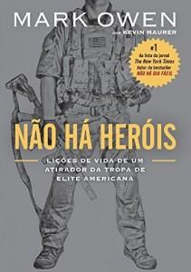 Baixar Não há heróis – Lições de vida de um atirador da tropa de elite americana pdf, epub, eBook