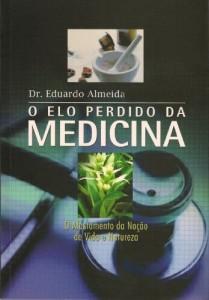 Baixar O Elo Perdido da Medicina: O afastamento da noção de vida e natureza pdf, epub, ebook