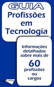 Baixar Guia de Profissões em Tecnologia (Guias 36 Livro 1) pdf, epub, eBook