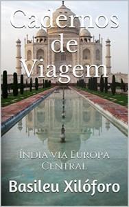 Baixar Cadernos de Viagem: Índia via Europa Central (Commentaria Itinerum Livro 1) pdf, epub, eBook