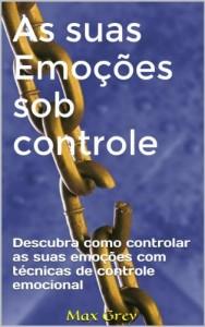 Baixar As suas Emoções sob controle: Descubra como controlar as suas emoções com técnicas de controle emocional pdf, epub, eBook