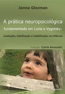 Baixar A Prática Neuropsicológica: Fundamentada em Luria e Vygotski: Avaliação, habilitação e reabilitação na infância. Tradução: Carla Anauate pdf, epub, eBook