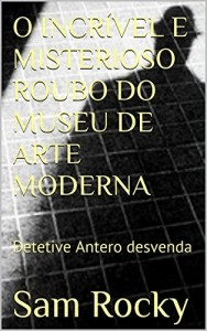 Baixar O INCRÍVEL E MISTERIOSO ROUBO DO MUSEU DE ARTE MODERNA: Detetive Antero desvenda o famoso caso do roubo das telas de Picasso e Portinari pdf, epub, eBook