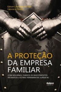 Baixar A Proteção da Empresa Familiar: Com holdings, fundos de investimentos fechados e outras ferramentas jurídicas pdf, epub, eBook