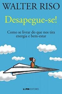 Baixar Desapegue-se!: Como se livrar do que nos tira energia e bem-estar pdf, epub, eBook