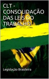 Baixar CLT – CONSOLIDAÇÃO DAS LEIS DO TRABALHO (Legislação Brasileira) pdf, epub, eBook