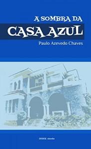 Baixar À Sombra da Casa Azul: Breve Itinerário de Vida pdf, epub, eBook