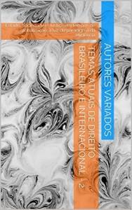 Baixar TEMAS ATUAIS DE DIREITO BRASILEIRO E INTERNACIONAL – 2: Estado, Sociedade e Justiça em tempos de globalização, à luz do paradigma da eficiência pdf, epub, ebook