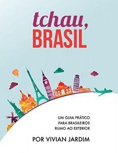 Baixar Imigração: Tchau, Brasil – Um Guia Prático Para Brasileiros Rumo ao Exterior pdf, epub, ebook
