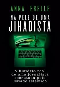 Baixar Na pele de uma jihadista – A história real de uma jornalista recrutada pelo Estado Islâmico pdf, epub, eBook