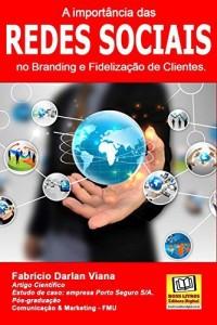 Baixar A importância das Redes Sociais no Branding e Fidelização de Clientes.: Estudo de caso da empresa Porto Seguro S/A. pdf, epub, eBook