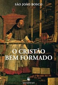 Baixar O Cristão Bem Formado pdf, epub, ebook