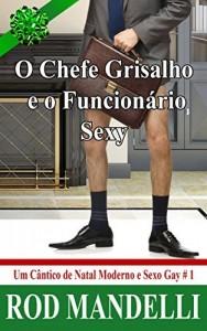 Baixar O Chefe Grisalho E O Funcionário Sexy – Um Cântico De Natal Moderno E Sexo Gay # 1 pdf, epub, eBook