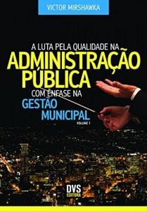 Baixar A Luta pela Qualidade na Administração Pública com Ênfase na Gestão Municipal pdf, epub, eBook