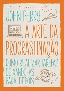 Baixar A arte da procrastinação – Como realizar tarefas deixando-as para depois pdf, epub, eBook