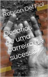 Baixar Desafios de uma carreira de sucesso (Das origens à efetivação Livro 1) pdf, epub, eBook