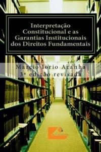 Baixar Interpretação Constitucional e as Garantias Institucionais dos Direitos Fundamentais pdf, epub, eBook