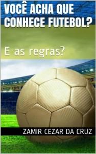 Baixar Você acha que conhece futebol?: E as regras? pdf, epub, ebook