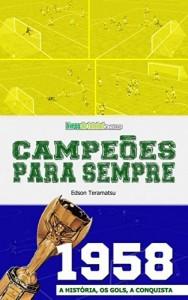 Baixar Campeões para Sempre – 1958: A História, os Gols, a Conquista pdf, epub, eBook