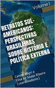 Baixar RETRATOS SUL-AMERICANOS: PERSPECTIVAS BRASILEIRAS SOBRE HISTÓRIA E POLÍTICA EXTERNA pdf, epub, ebook