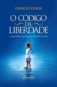 Baixar O Código da Liberdade: A maravilhosa experiência de viver livre do medo (Academia da Alma Livro 4) pdf, epub, ebook