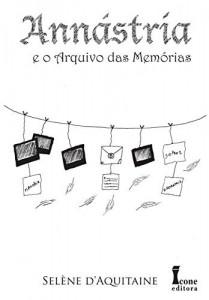 Baixar Annástria e o Arquivo das Memórias (Trilogia Annástria Livro 3) pdf, epub, eBook