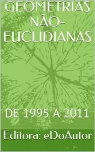 Baixar GEOMETRIAS NÃO-EUCLIDIANAS: DE 1995 A 2011 pdf, epub, ebook