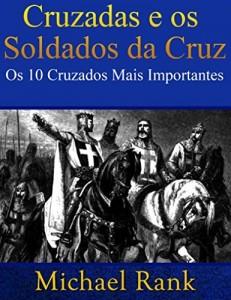 Baixar Cruzadas e os Soldados da Cruz: Os 10 Cruzados Mais Importantes pdf, epub, eBook